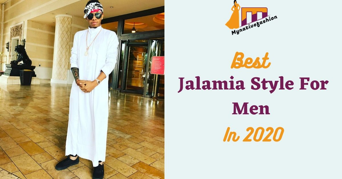 20 Best Jalamia Style For Men In 2020 Mynativefashion
